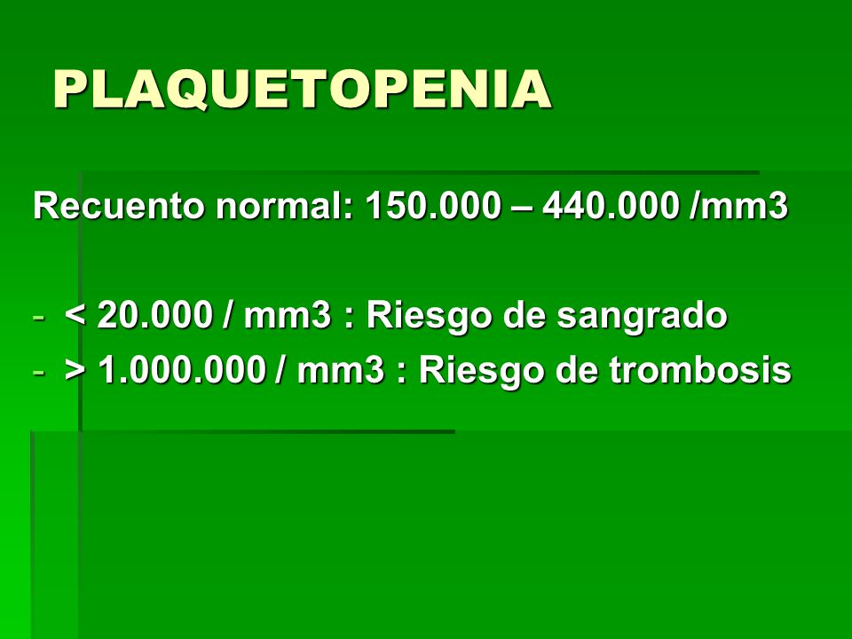 PLAQUETOPENIA Recuento normal: 150.000 – 440.000 /mm3