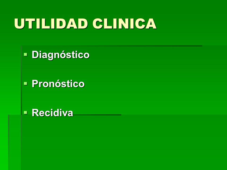 UTILIDAD CLINICA Diagnóstico Pronóstico Recidiva