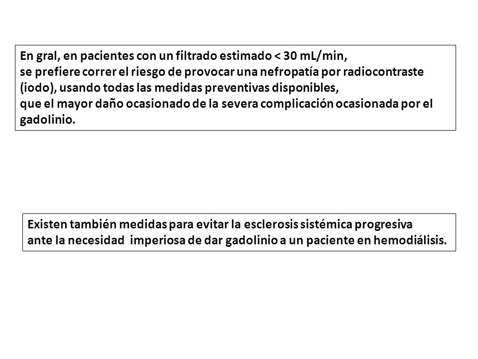 En gral, en pacientes con un filtrado estimado < 30 mL/min,