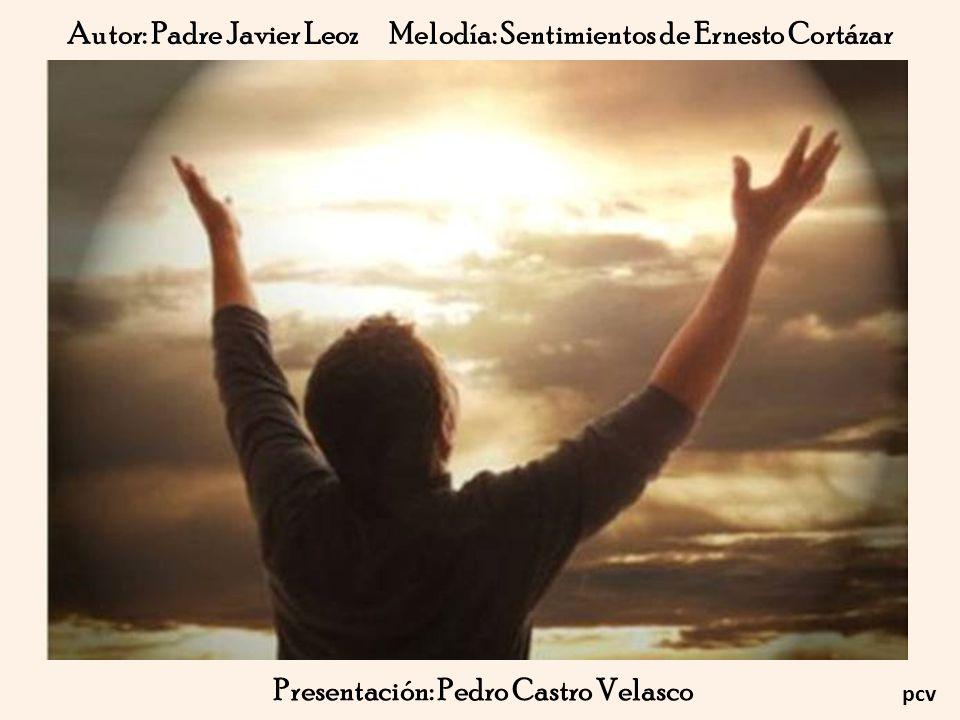 Autor: Padre Javier Leoz Melodía: Sentimientos de Ernesto Cortázar