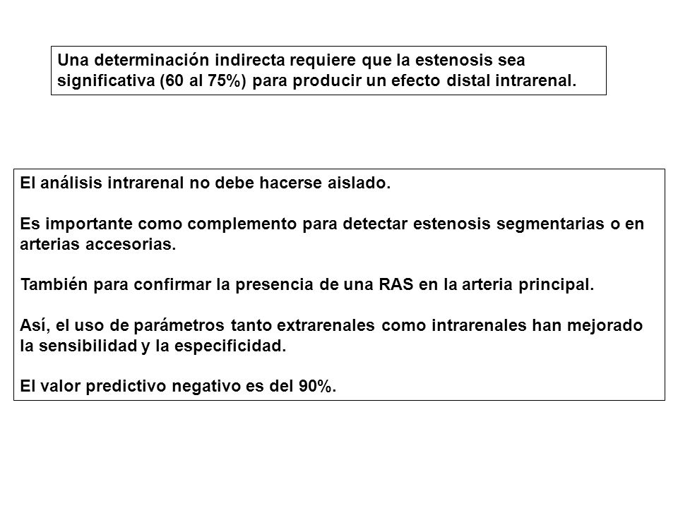 Una determinación indirecta requiere que la estenosis sea significativa (60 al 75%) para producir un efecto distal intrarenal.