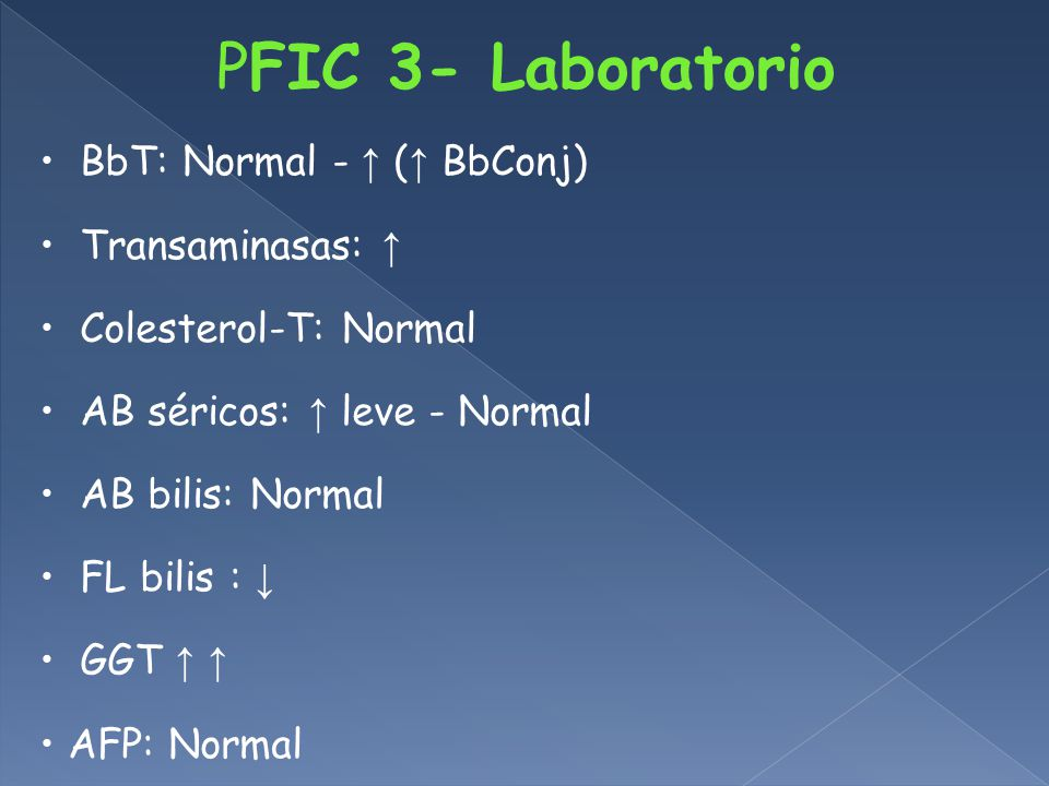 PFIC 3- Laboratorio BbT: Normal - ↑ (↑ BbConj) Transaminasas: ↑