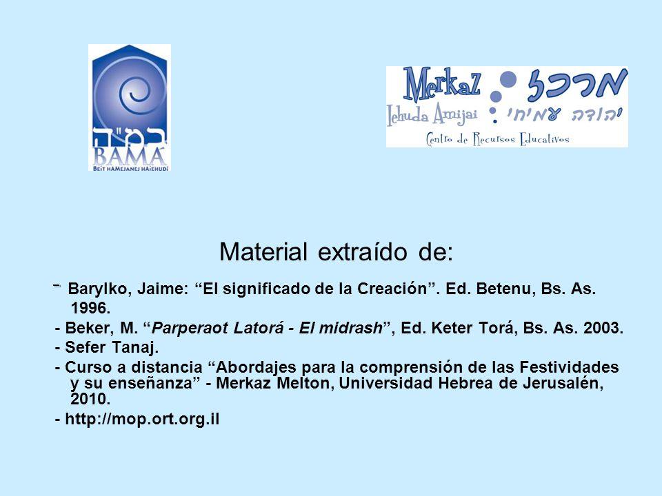 Material extraído de: - Barylko, Jaime: El significado de la Creación . Ed. Betenu, Bs. As. 1996.