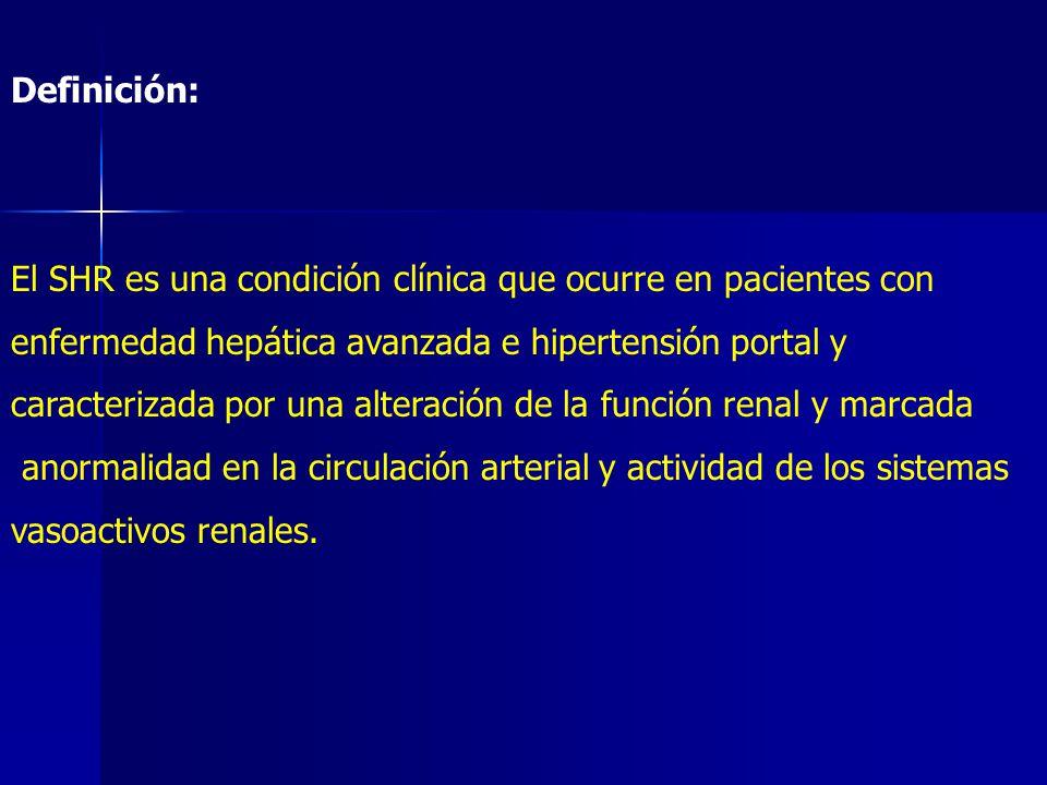 Definición: El SHR es una condición clínica que ocurre en pacientes con. enfermedad hepática avanzada e hipertensión portal y.