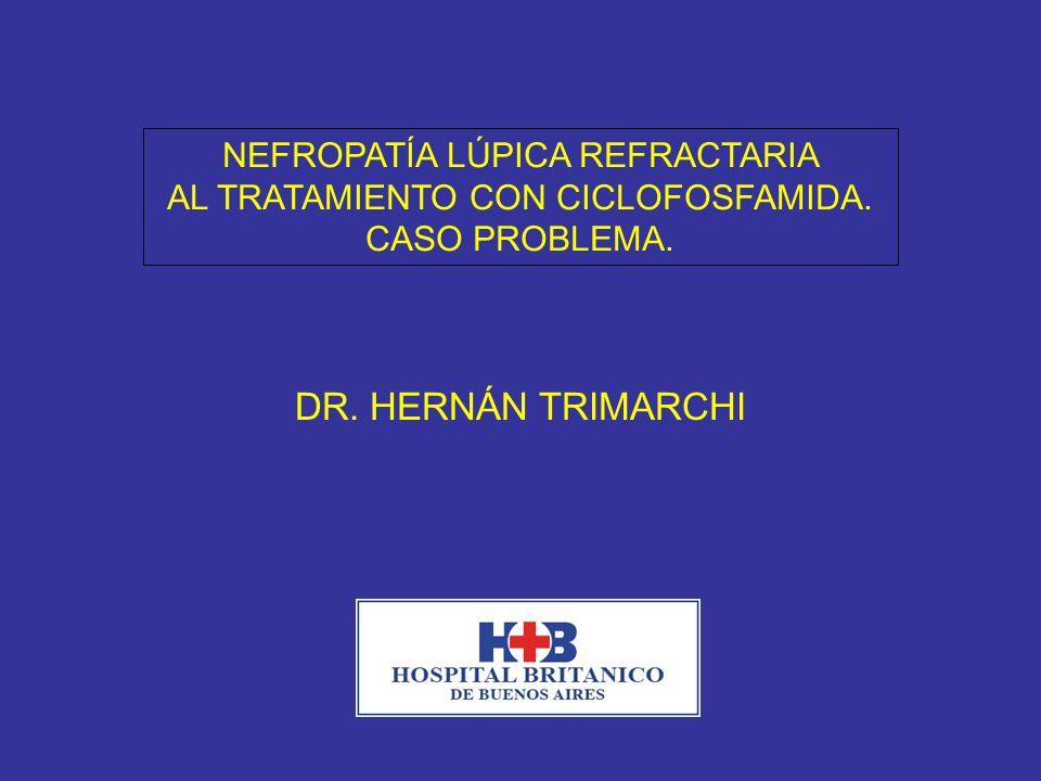 DR. HERNÁN TRIMARCHI NEFROPATÍA LÚPICA REFRACTARIA