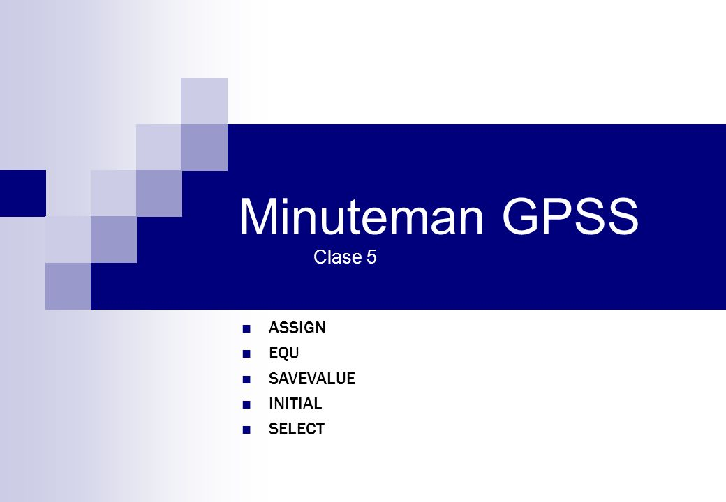 Minuteman GPSS Clase 5 ASSIGN EQU SAVEVALUE INITIAL SELECT