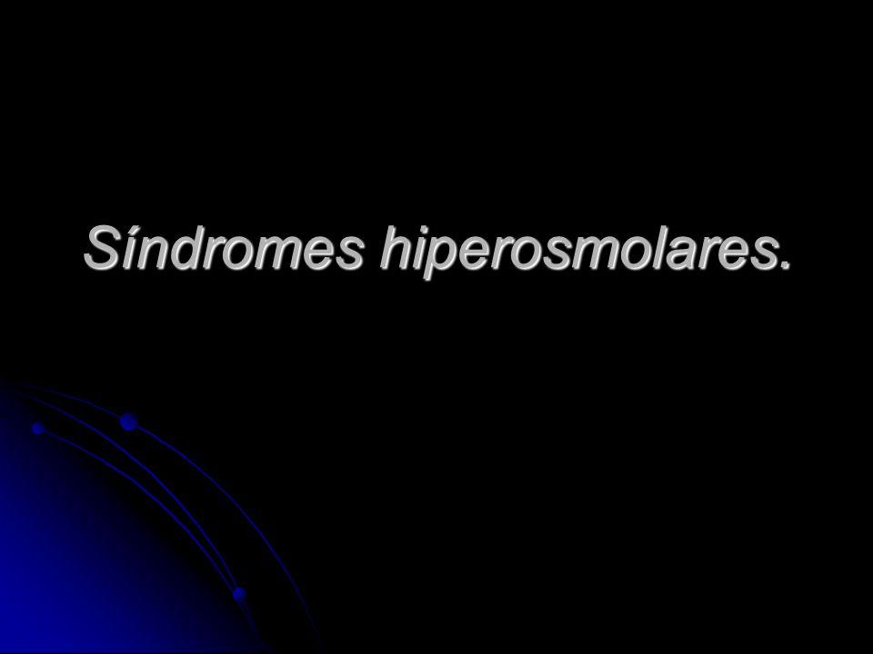 Síndromes hiperosmolares.
