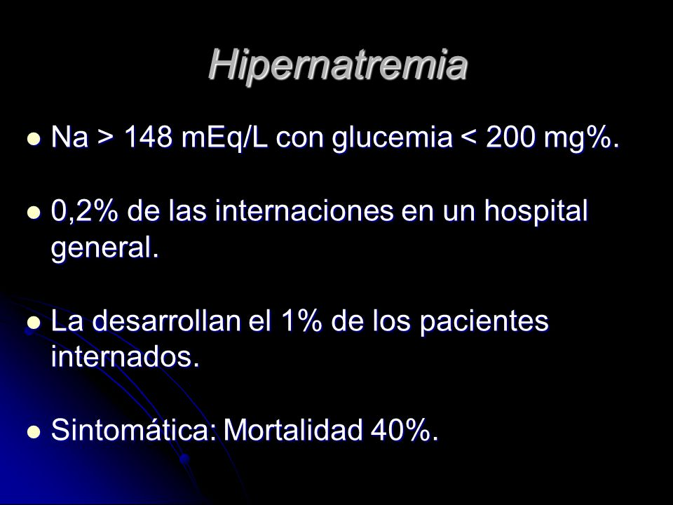 Hipernatremia Na > 148 mEq/L con glucemia < 200 mg%.