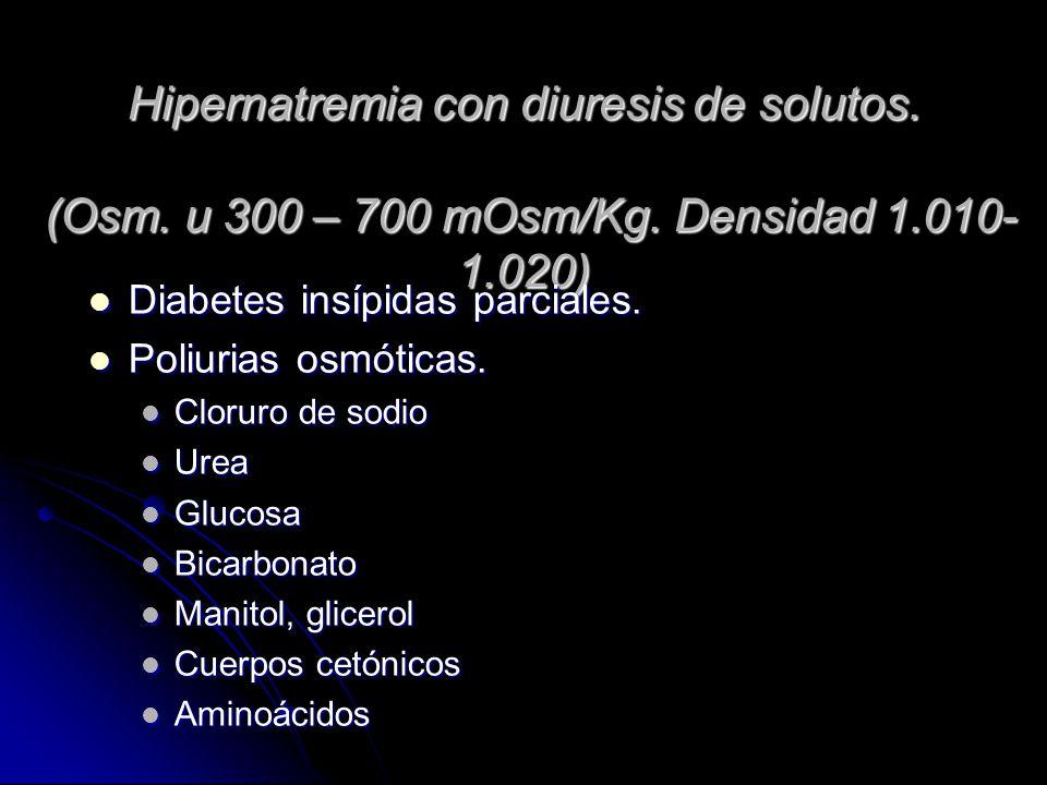 Hipernatremia con diuresis de solutos. (Osm. u 300 – 700 mOsm/Kg