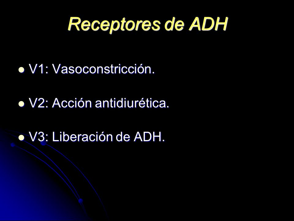 Receptores de ADH V1: Vasoconstricción. V2: Acción antidiurética.