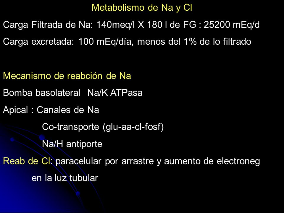 Metabolismo de Na y Cl Carga Filtrada de Na: 140meq/l X 180 l de FG : 25200 mEq/d. Carga excretada: 100 mEq/día, menos del 1% de lo filtrado.