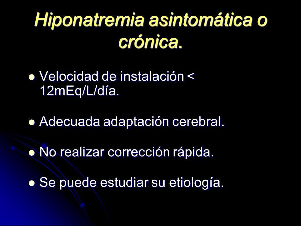 Hiponatremia asintomática o crónica.