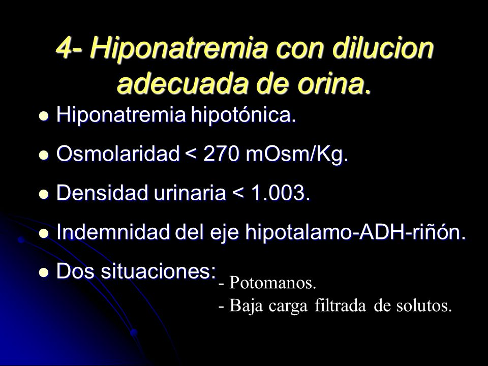 4- Hiponatremia con dilucion adecuada de orina.