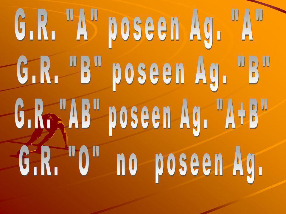 G.R. A poseen Ag. A G.R. B poseen Ag. B G.R. AB poseen Ag. A+B G.R. O no poseen Ag.
