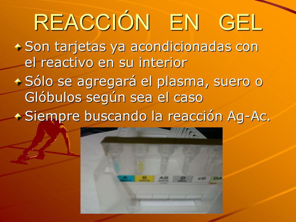 REACCIÓN EN GEL Son tarjetas ya acondicionadas con el reactivo en su interior. Sólo se agregará el plasma, suero o Glóbulos según sea el caso.