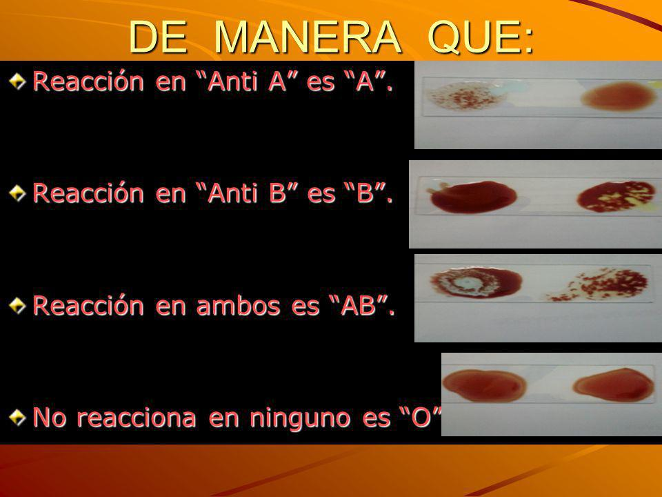 DE MANERA QUE: Reacción en Anti A es A .