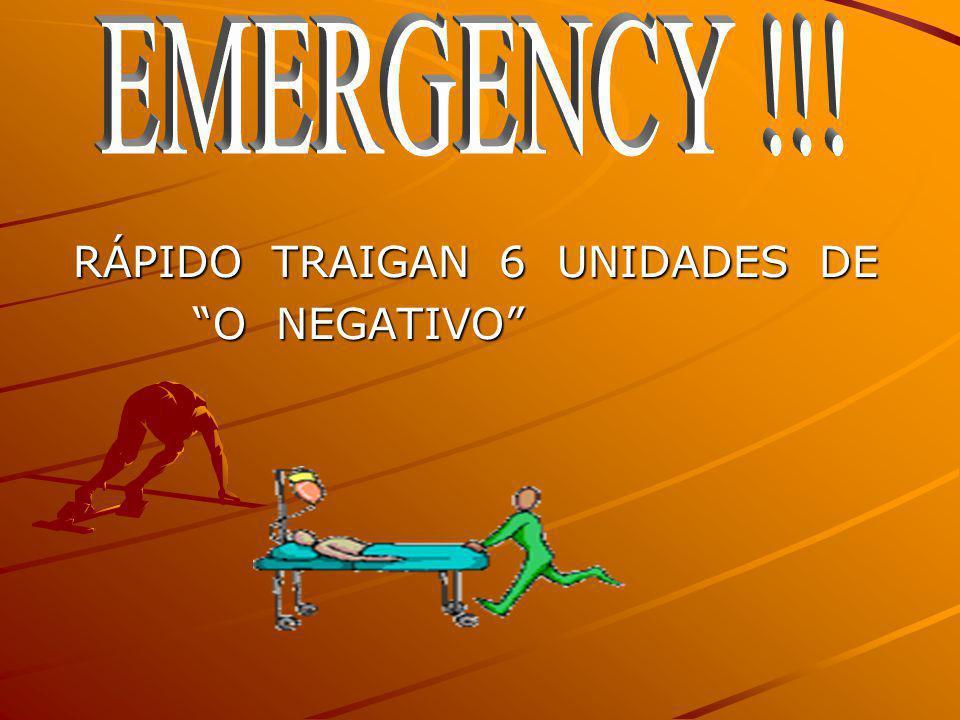 EMERGENCY !!! RÁPIDO TRAIGAN 6 UNIDADES DE O NEGATIVO