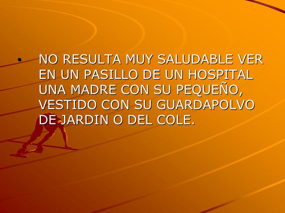 NO RESULTA MUY SALUDABLE VER EN UN PASILLO DE UN HOSPITAL UNA MADRE CON SU PEQUEÑO, VESTIDO CON SU GUARDAPOLVO DE JARDIN O DEL COLE.