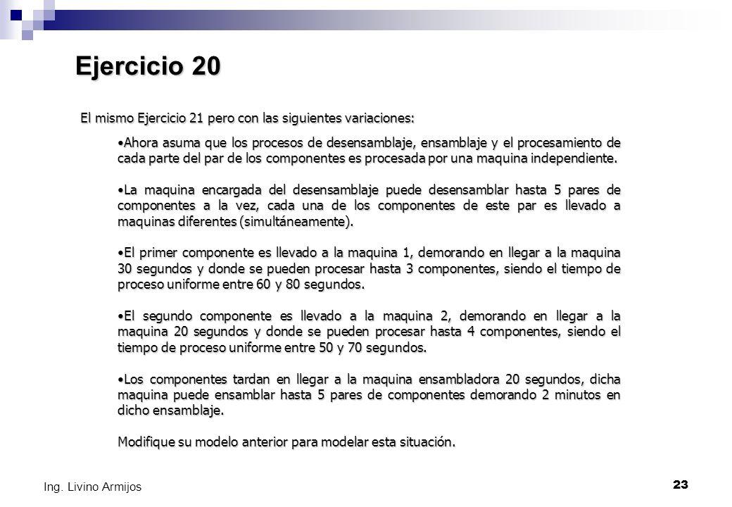 Ejercicio 20 El mismo Ejercicio 21 pero con las siguientes variaciones: