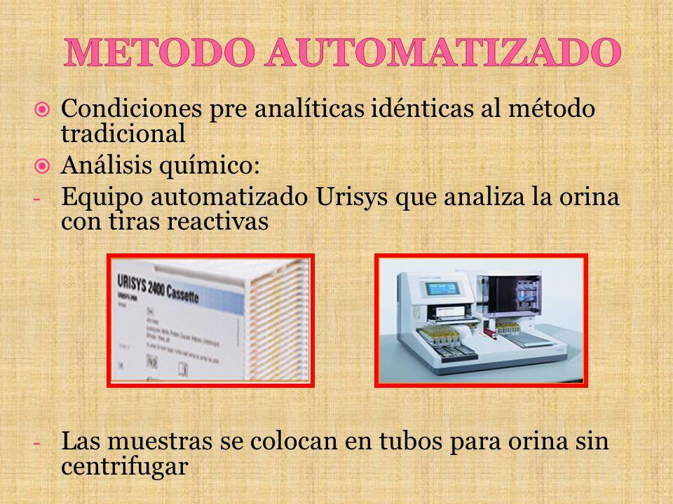 METODO AUTOMATIZADO Condiciones pre analíticas idénticas al método tradicional. Análisis químico: