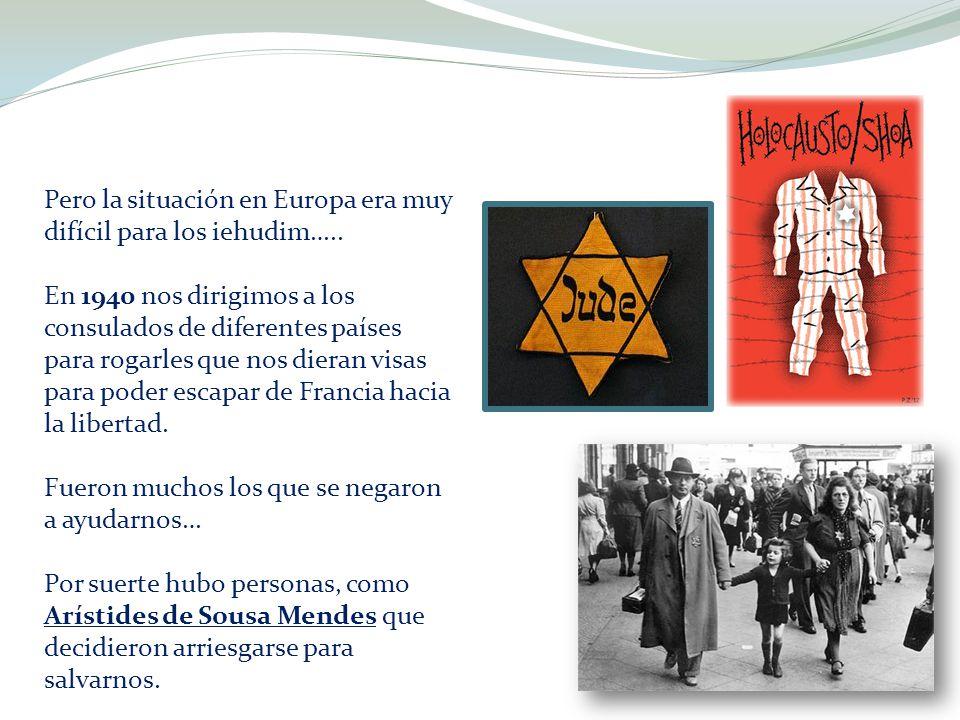 Pero la situación en Europa era muy difícil para los iehudim…..