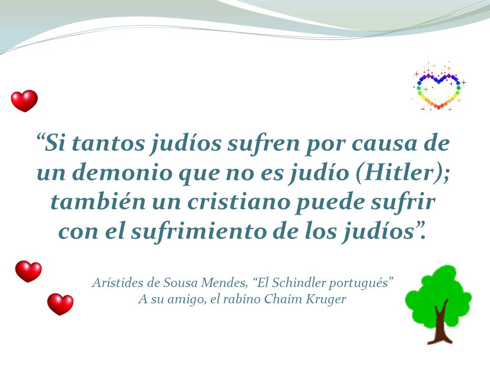 Si tantos judíos sufren por causa de un demonio que no es judío (Hitler); también un cristiano puede sufrir con el sufrimiento de los judíos .