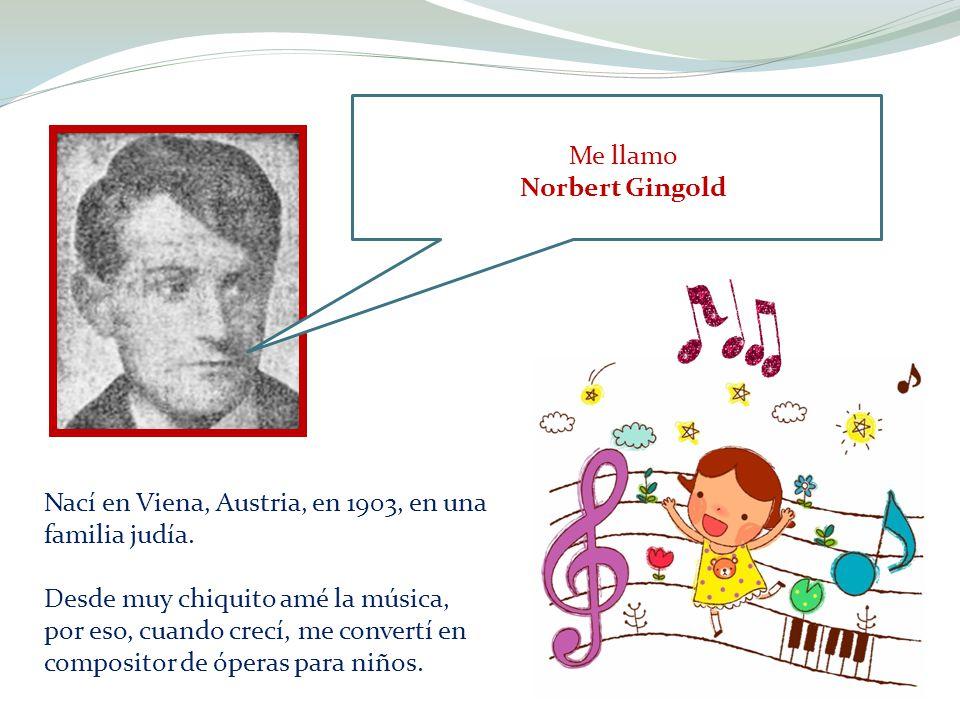 Me llamo Norbert Gingold. Nací en Viena, Austria, en 1903, en una familia judía. Desde muy chiquito amé la música,
