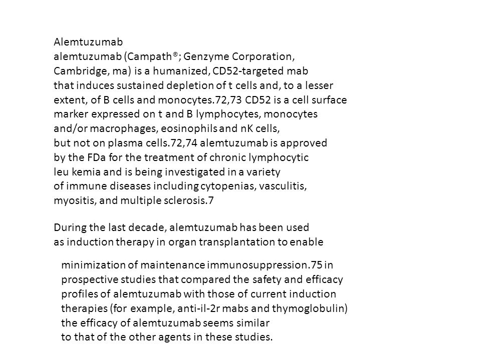 Alemtuzumab alemtuzumab (Campath®; Genzyme Corporation, Cambridge, ma) is a humanized, CD52-targeted mab.