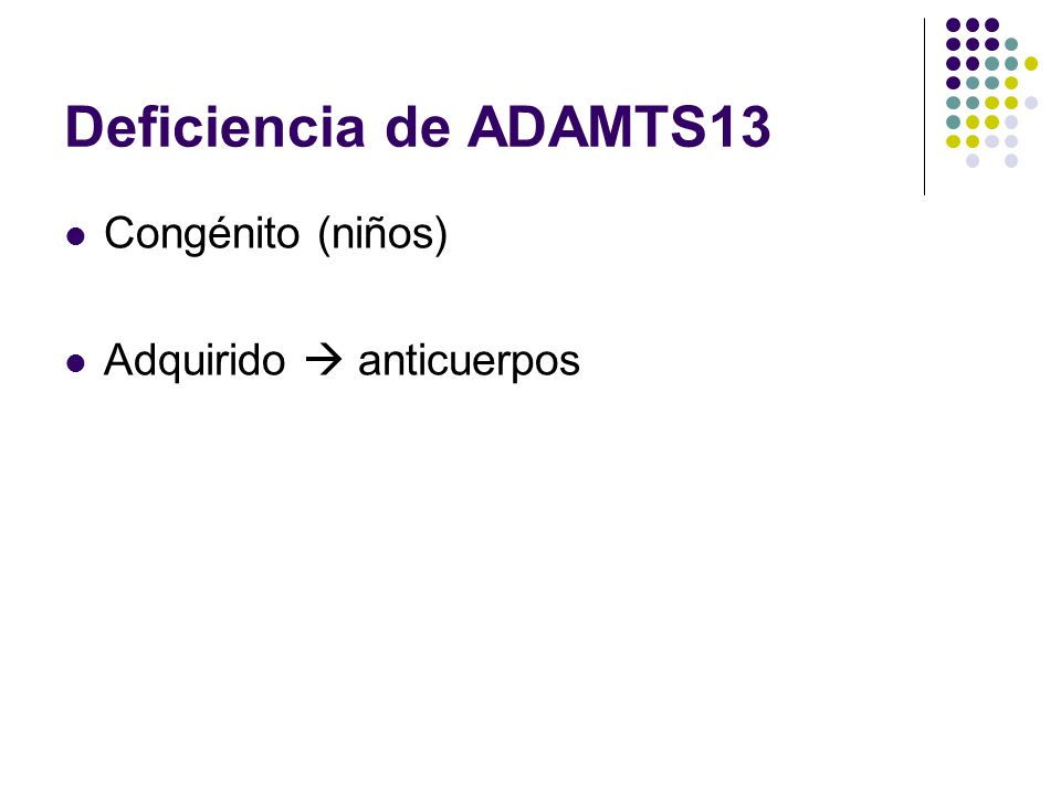 Deficiencia de ADAMTS13 Congénito (niños) Adquirido  anticuerpos