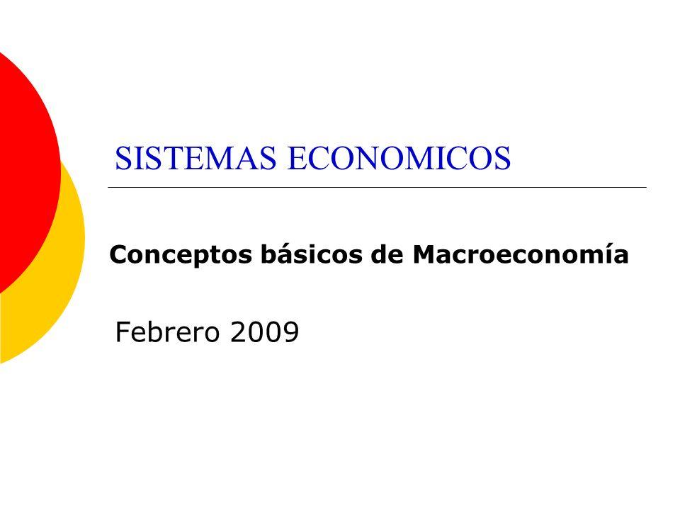SISTEMAS ECONOMICOS Conceptos básicos de Macroeconomía Febrero 2009
