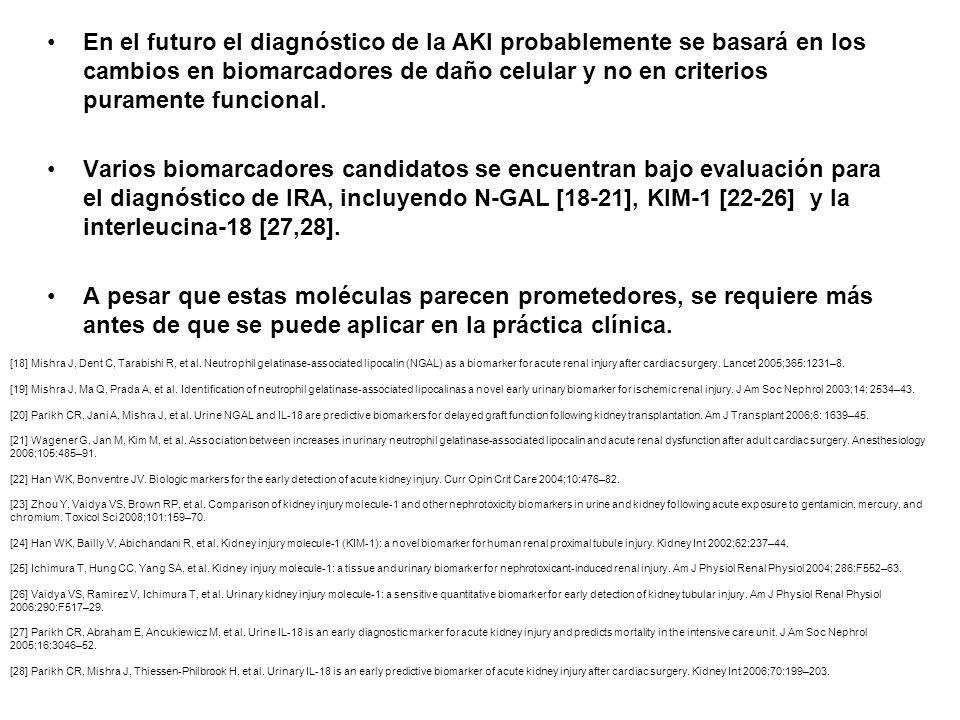 En el futuro el diagnóstico de la AKI probablemente se basará en los cambios en biomarcadores de daño celular y no en criterios puramente funcional.