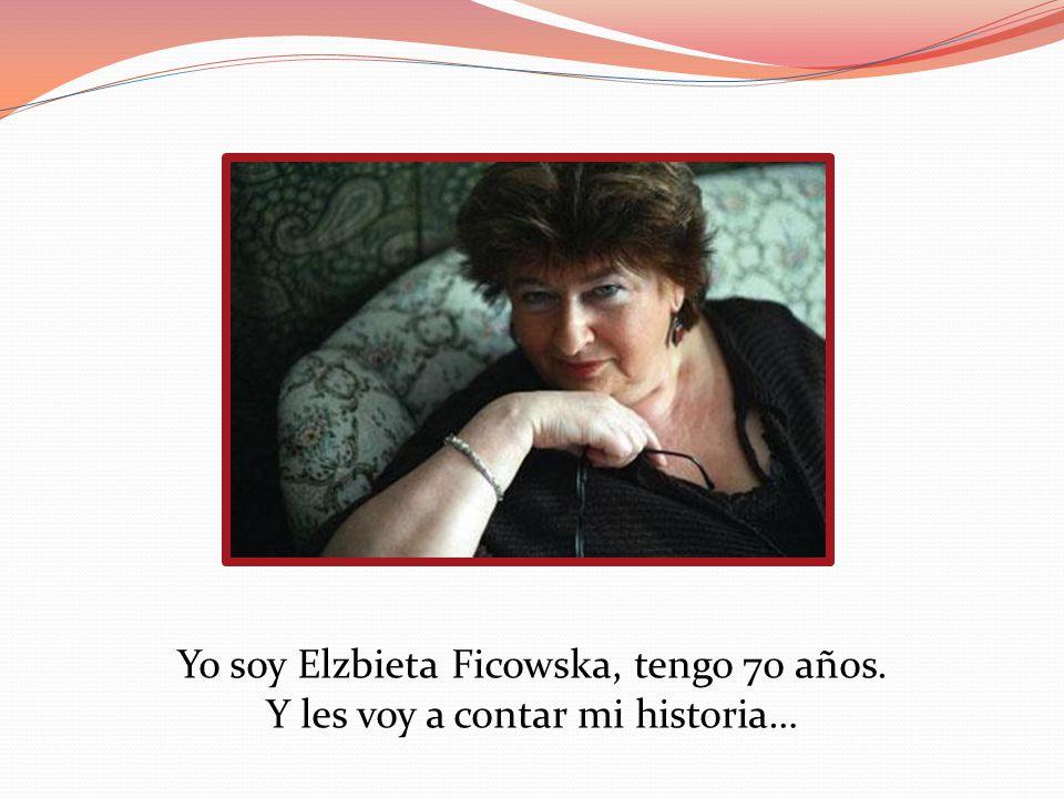 Yo soy Elzbieta Ficowska, tengo 70 años.