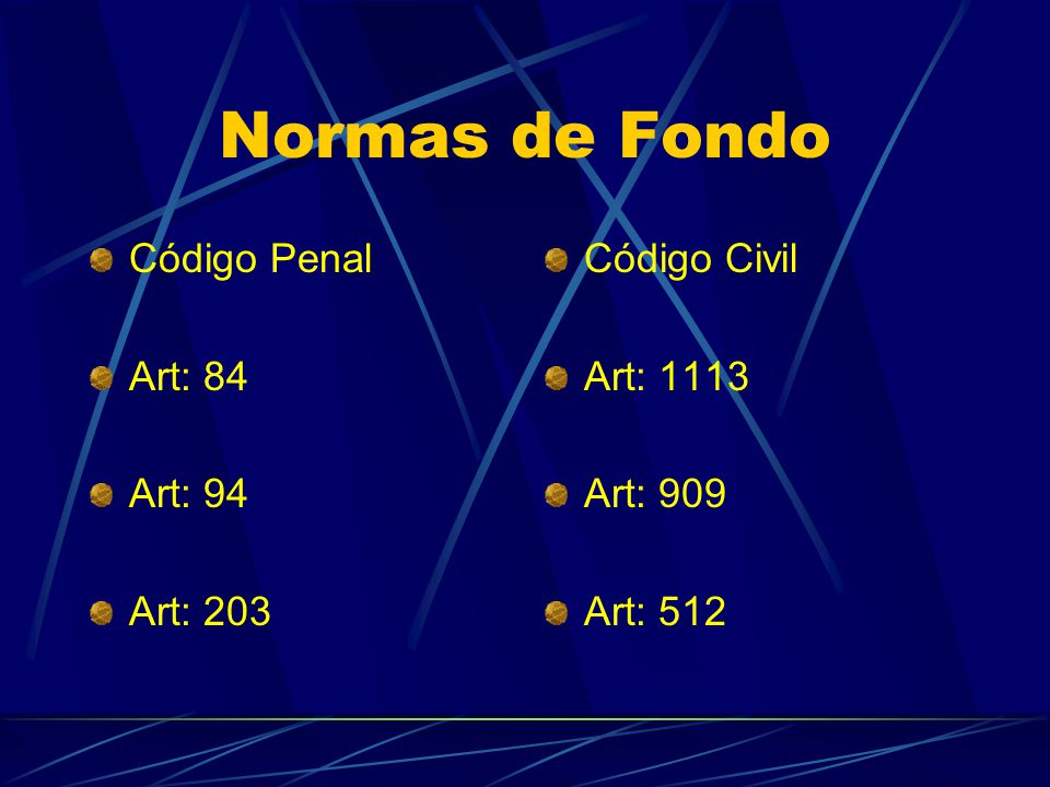 Normas de Fondo Código Penal Art: 84 Art: 94 Art: 203 Código Civil