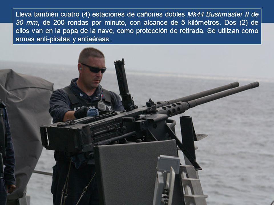 Lleva también cuatro (4) estaciones de cañones dobles Mk44 Bushmaster II de 30 mm, de 200 rondas por minuto, con alcance de 5 kilómetros.