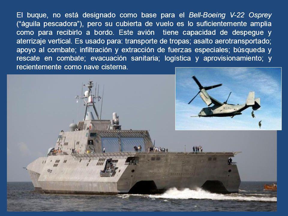 El buque, no está designado como base para el Bell-Boeing V-22 Osprey ( águila pescadora ), pero su cubierta de vuelo es lo suficientemente amplia como para recibirlo a bordo.