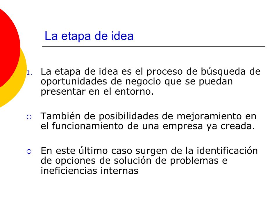 La etapa de ideaLa etapa de idea es el proceso de búsqueda de oportunidades de negocio que se puedan presentar en el entorno.