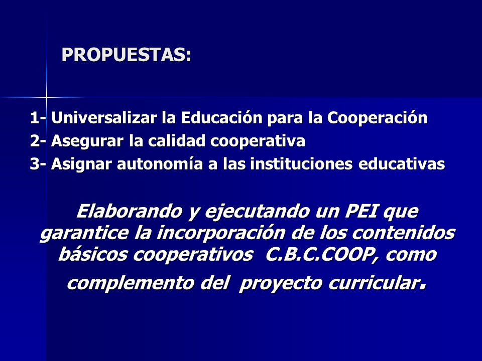 PROPUESTAS: 1- Universalizar la Educación para la Cooperación. 2- Asegurar la calidad cooperativa.