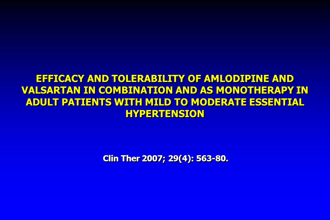 EFFICACY AND TOLERABILITY OF AMLODIPINE AND VALSARTAN IN COMBINATION AND AS MONOTHERAPY IN ADULT PATIENTS WITH MILD TO MODERATE ESSENTIAL HYPERTENSION