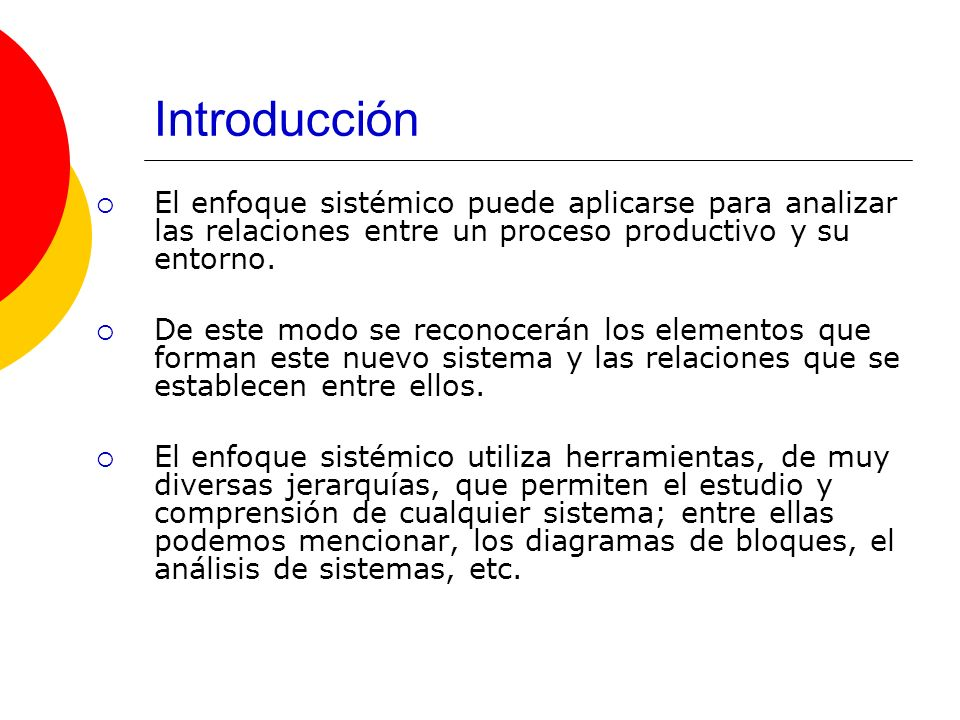Introducción El enfoque sistémico puede aplicarse para analizar las relaciones entre un proceso productivo y su entorno.