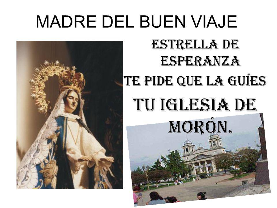 TU IGLESIA DE MORÓN. MADRE DEL BUEN VIAJE ESTRELLA DE ESPERANZA