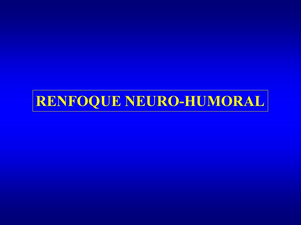 RENFOQUE NEURO-HUMORAL