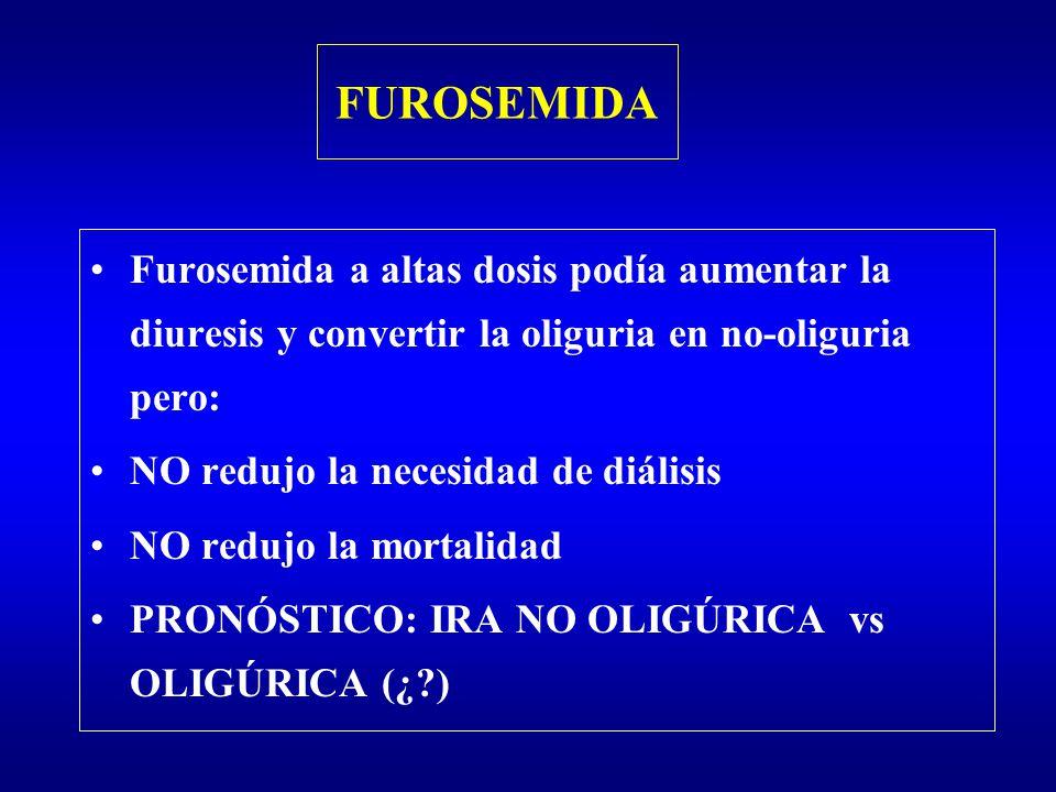 FUROSEMIDA Furosemida a altas dosis podía aumentar la diuresis y convertir la oliguria en no-oliguria pero: