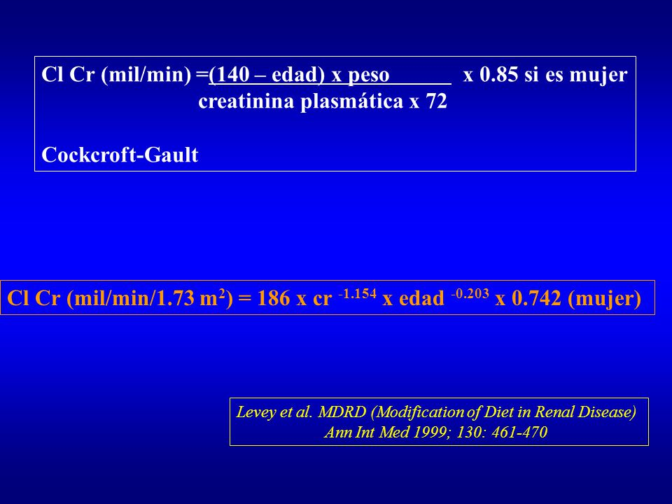 Cl Cr (mil/min) =(140 – edad) x peso x 0.85 si es mujer