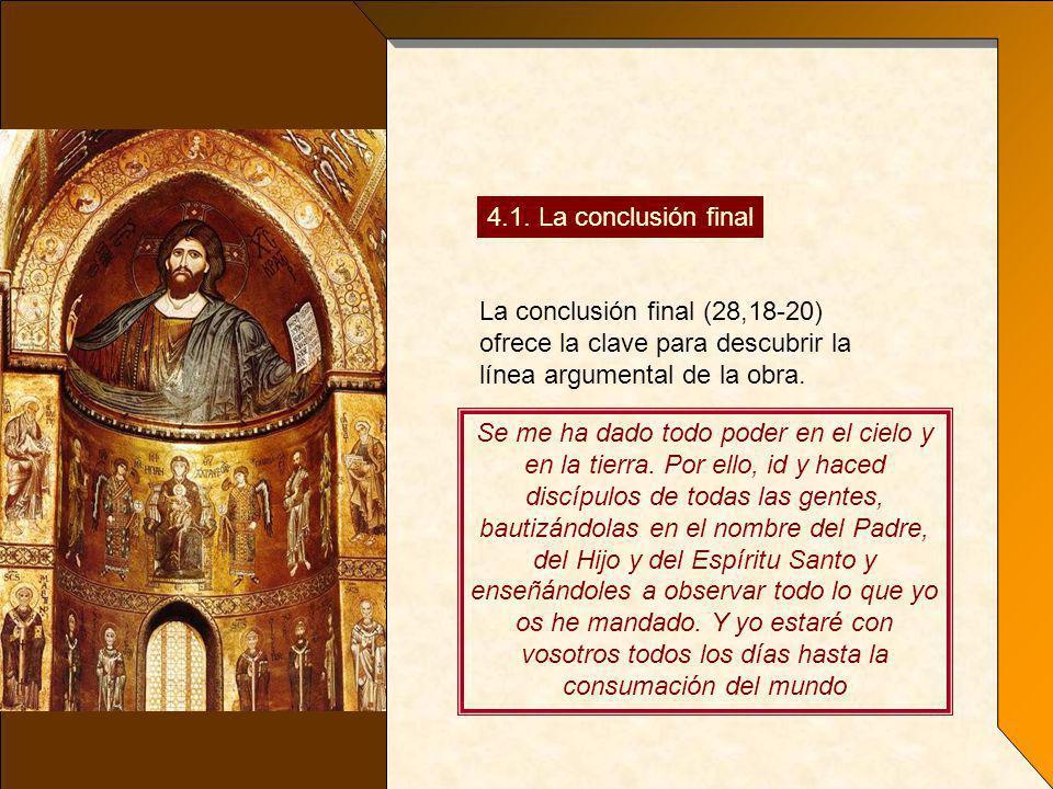 4.1. La conclusión final La conclusión final (28,18-20) ofrece la clave para descubrir la línea argumental de la obra.