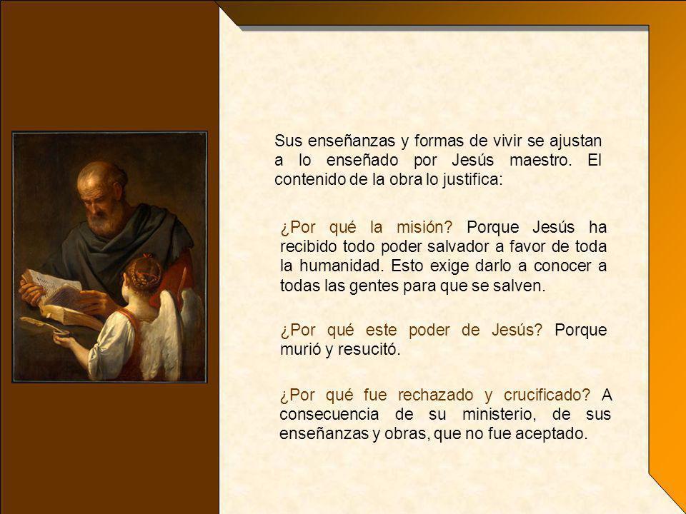Sus enseñanzas y formas de vivir se ajustan a lo enseñado por Jesús maestro. El contenido de la obra lo justifica: