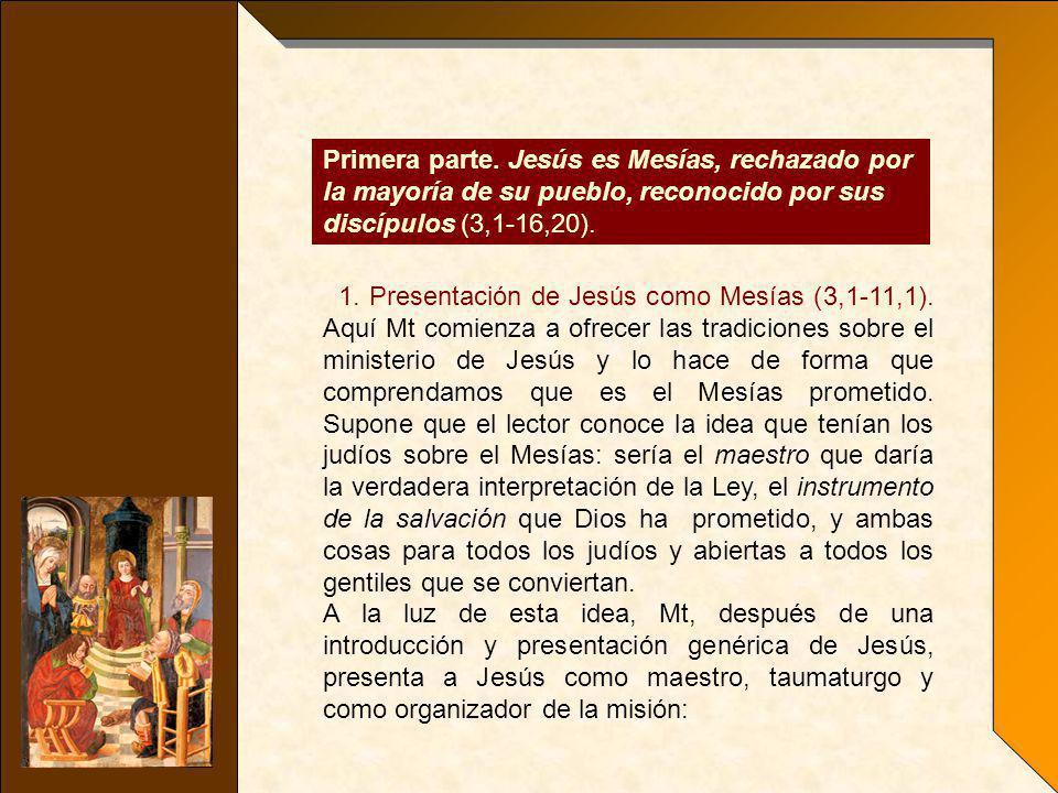 Primera parte. Jesús es Mesías, rechazado por la mayoría de su pueblo, reconocido por sus discípulos (3,1-16,20).