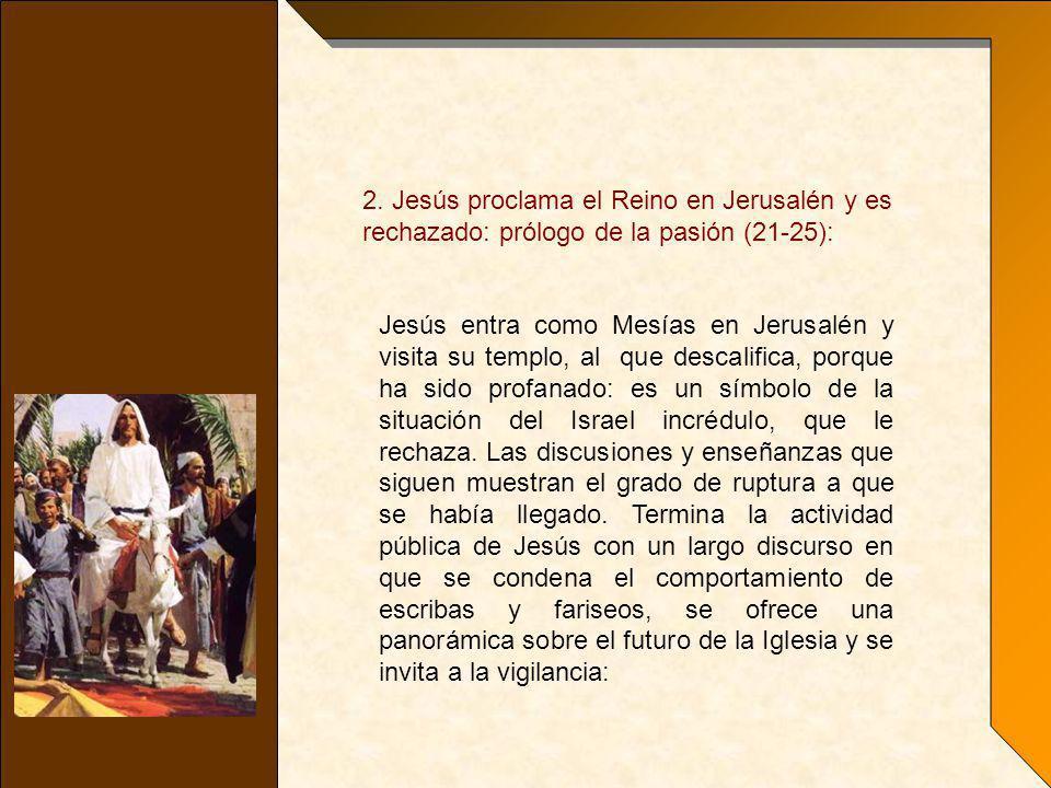 2. Jesús proclama el Reino en Jerusalén y es rechazado: prólogo de la pasión (21-25):