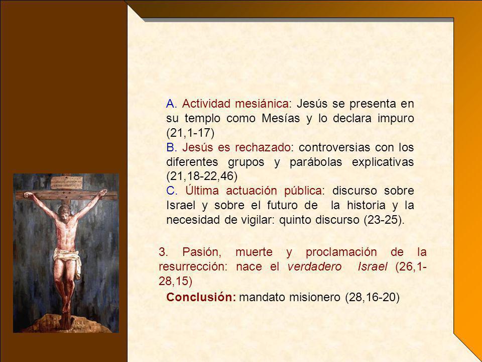 A. Actividad mesiánica: Jesús se presenta en su templo como Mesías y lo declara impuro (21,1-17)