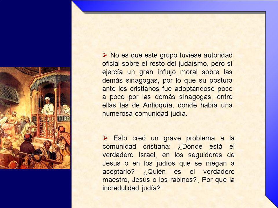  No es que este grupo tuviese autoridad oficial sobre el resto del judaísmo, pero sí ejercía un gran influjo moral sobre las demás sinagogas, por lo que su postura ante los cristianos fue adoptándose poco a poco por las demás sinagogas, entre ellas las de Antioquía, donde había una numerosa comunidad judía.