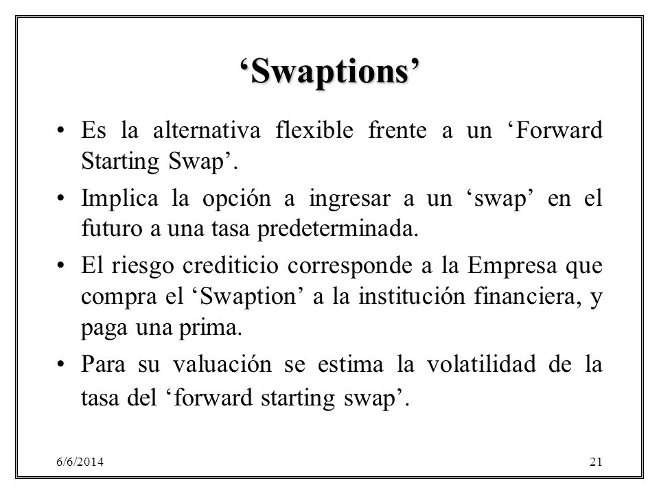 'Swaptions' Es la alternativa flexible frente a un 'Forward Starting Swap'.